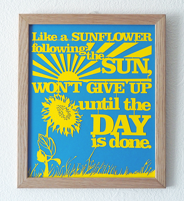 """Like a sunflower following the fun, won't give up until the day is done."" - Lyrics from The Girls Musical (Papercut by Twenty Fingers)"