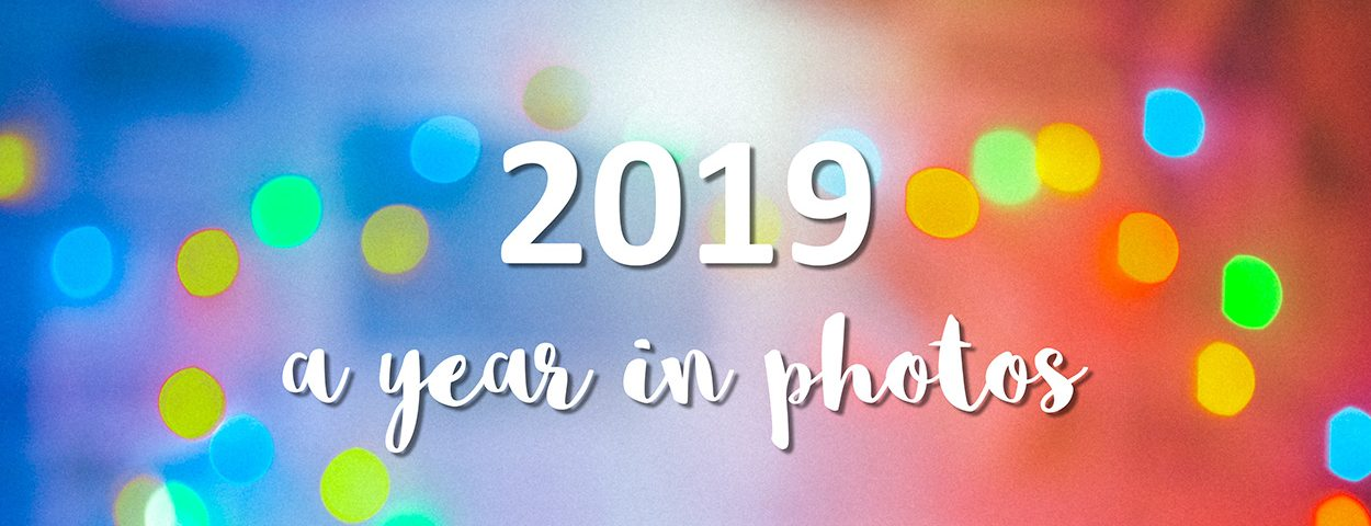 2019 – A Year in Photos